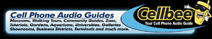 Cell Phone Audio Guides - Museums, Walking Tours, Community Guides, Zoos, Tutorials, Gardens, Aquariums, Universities, Galleries, Showrooms, Business Districts, Terminals and much more.